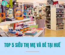 Top 5 siêu thị mẹ và bé uy tín số 1 ở Huế