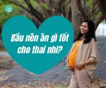 Bà bầu nên ăn gì để tốt cho thai nhi?