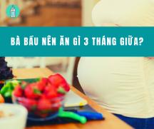 Chế độ dinh dưỡng cho bà bầu trong 3 tháng giữa mang thai