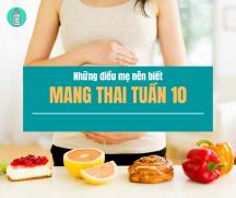 Mang thai tuần thứ 10 và những điều mẹ nên biết