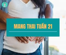 Mang thai tuần thứ 21 mẹ cần lưu ý những gì?