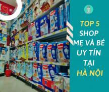 Top 5 Shop mẹ và bé uy tín tại Hà Nội nào được nhiều người tin dùng?