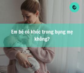 Em bé có khóc trong bụng mẹ không?