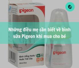 Những điều mẹ cần biết về bình sữa Pigeon khi mua cho bé