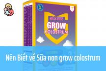 Sữa non Grow Colostrum có tốt không? Giá bao nhiêu? Mua ở đâu?