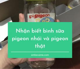Nhận biết bình sữa pigeon nhái và pigeon thật